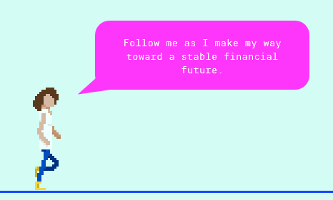 "An 8-bit graphic of a millennial with the caption, ""Follow me as I make my way toward a stable financial future."""