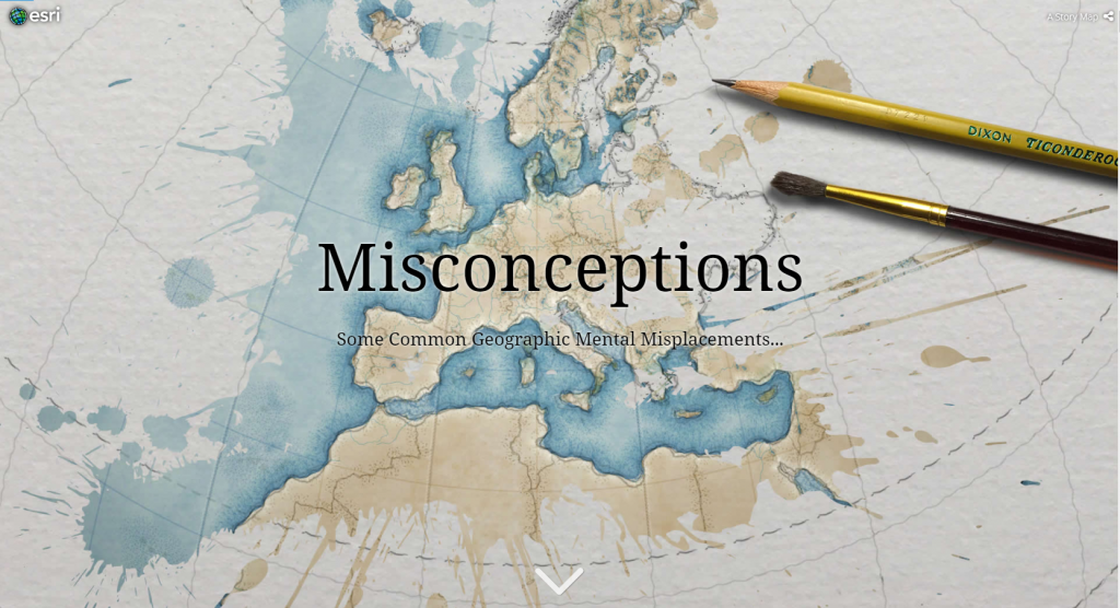 "The title slide of a story map with text that reads ""Misconceptions Some Common Geographic Mental Misplacements..."""