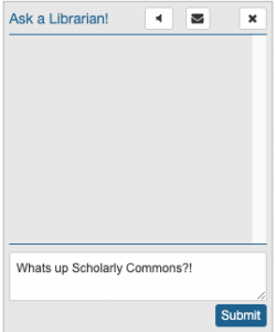 "Chat window with ""Whats up scholarly commons?"" in the text box"