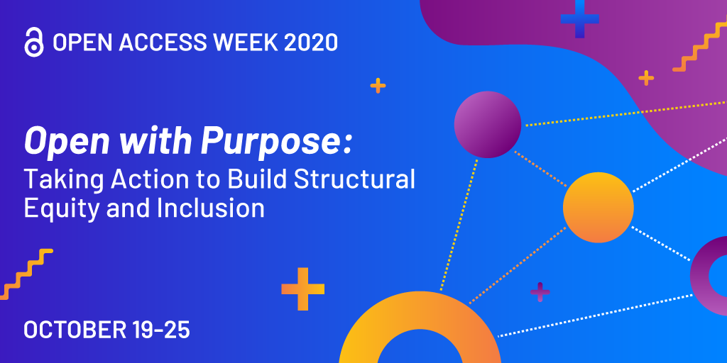 "Banner for Open Access week. Blue background with white text that says ""open with purpose: taking action to build structural equity and inclusion"""