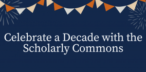 Text: Celebrate a decade with the Scholarly Commons. Background: fireworks and party banner.