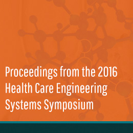 Proceedings from the 2016 Health Care Engineering Systems Symposium