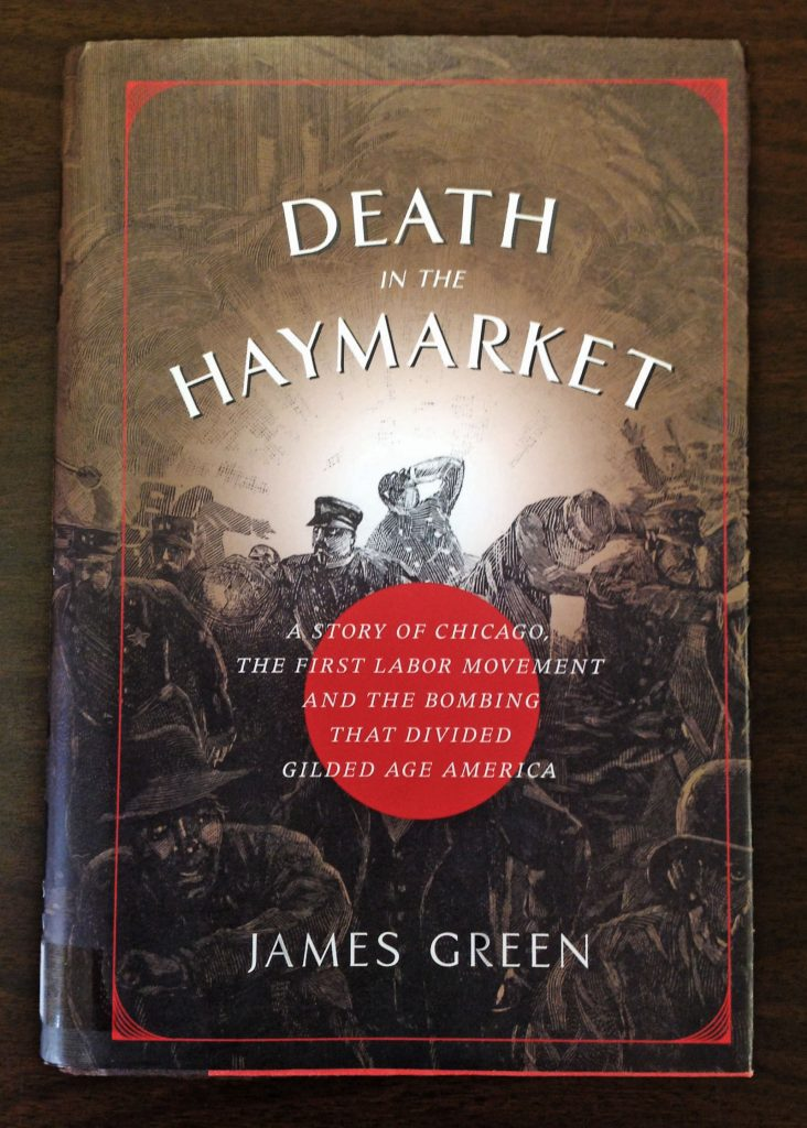 Green, James. Death in the Haymarket: A story of Chicago, the first labor movement and the bombing that divided Gilded Age America. New York: Pantheon Books, 2006.