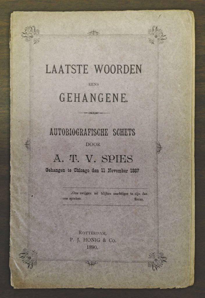 Spies, August Vincent Theodore. Laatste woorden eens gehangene: Autobiografische schets door A.T.V. Spies, gehangen te Chicago den 11 November 1887.