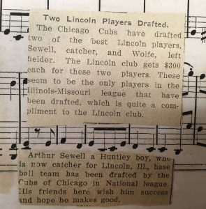 Two Lincoln Players Drafted. The Chicago Cubs have drafted two of the best Lincoln players., Sewell, catcher, and Wolfe, left fielder. The Lincoln club gets $300 each for these two players, These seem to be the only players in the Illinois-Missouri league that have been drafted, which is quite a compliment to the Lincoln club.