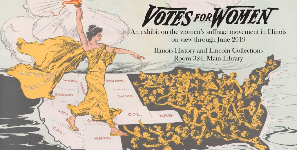 Votes for Women is on view through June 2019 in the Illinois History and Lincoln Collections, Room 324 Main Library