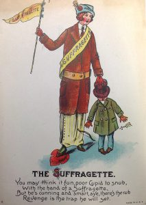 "The Suffragette cartoon. ""You may think it fun, poor Cupid to snub, With the hand of a Suffragette, But he's cunning and smart, aye, there's the rub, Revenge is the trap he will set."""