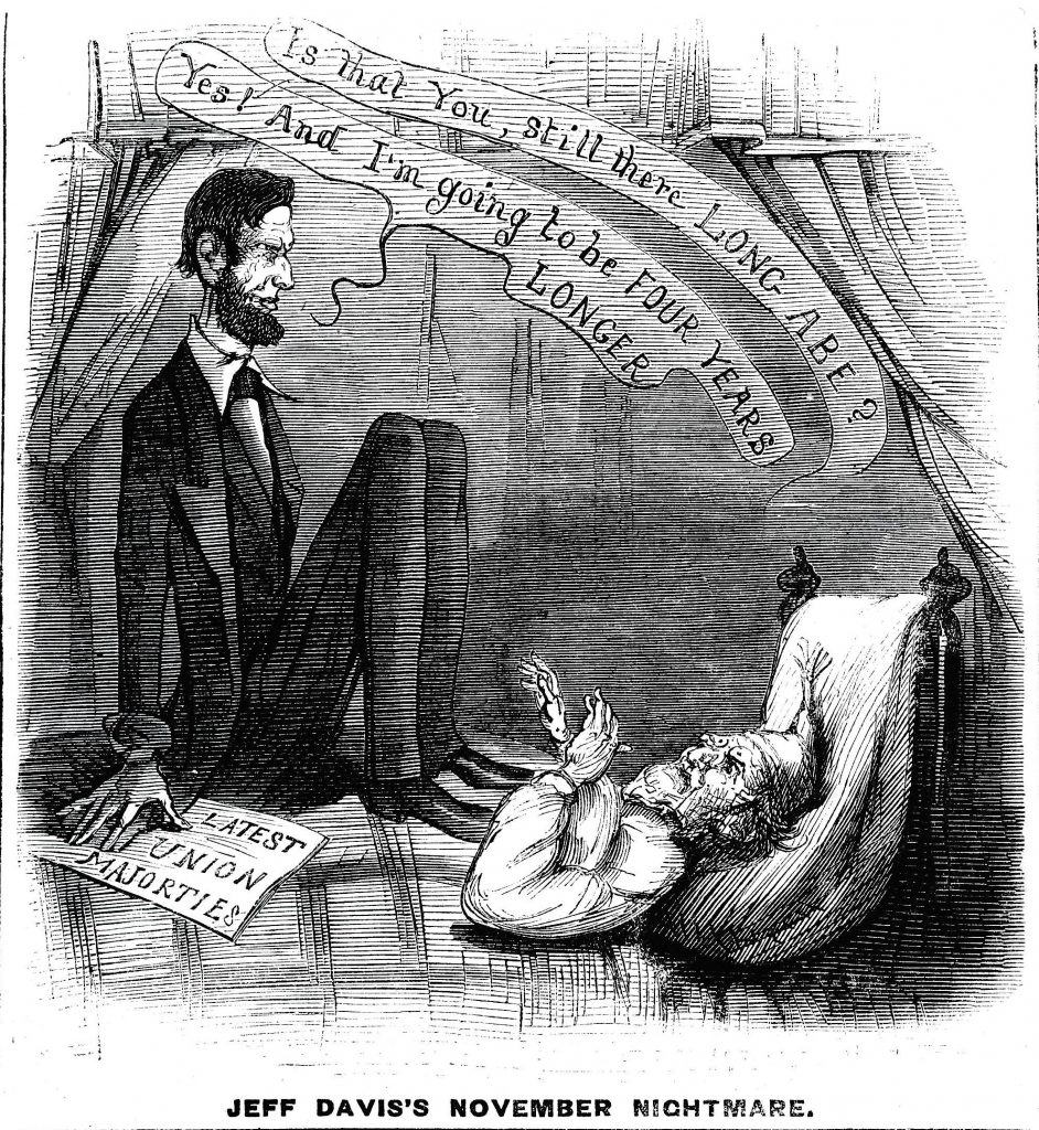 """Political cartoon depicting Jefferson Davis in bed and Abraham Lincoln sitting on him. Jefferson Davis is saying """"Is that you, still there Long Abe?"""" and Lincoln is saying """"Yes! And I'm going to be Four Years Longer"""""""