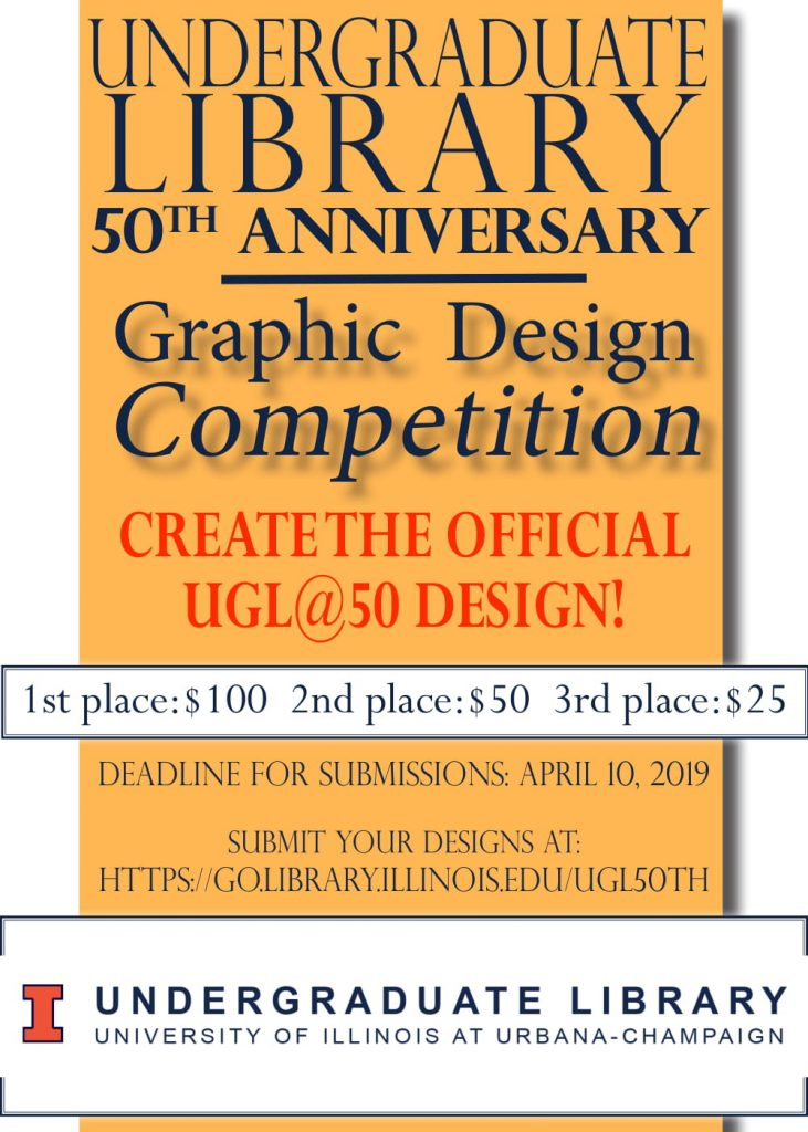 The Undergraduate Library 50th anniversary flyer for the Graphic Design Competition. Create the official UGL @50 design! 1st place receives 100 dollars. 2nd place receives 50 dollars. 3rd place receives 25 dollars. Submission deadline is April 10, 2019. Text is on a yellowish orange block on a white background.