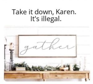"Photo of a decorative sign that says 'gather', with comment: ""Take it down, Karen. It's illegal."""