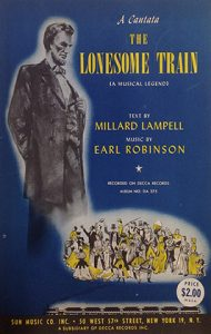 The Lonesome Train (A Musical Legend): A Cantata, text by Millard Lampell, music by Earl Robinson, circa 1945.