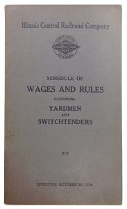 A booklet describing the schedule of wages and rules for yardmen and switchtenders of the Illinois Central Railroad Company.